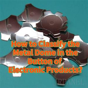 How to Classify the Metal Dome in the Button of Electronic Products?